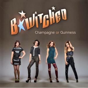 BWITCHED - Champagne or Guinness.jpg2
