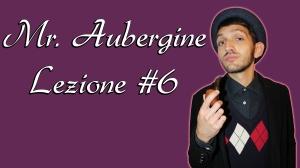 Mr. Aubergine videolezione 6