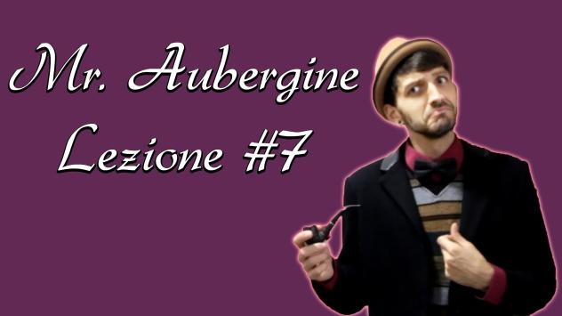 Mr. Aubergine videolezione #7