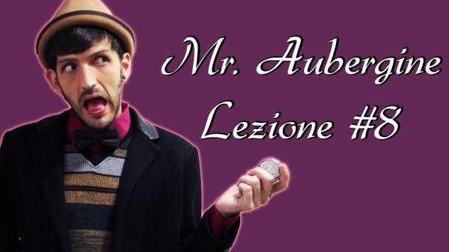 Mr. Aubergine videolezione 8